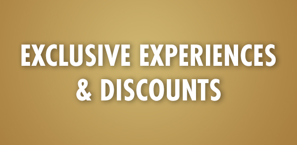 Exclusive Experience and Discounts